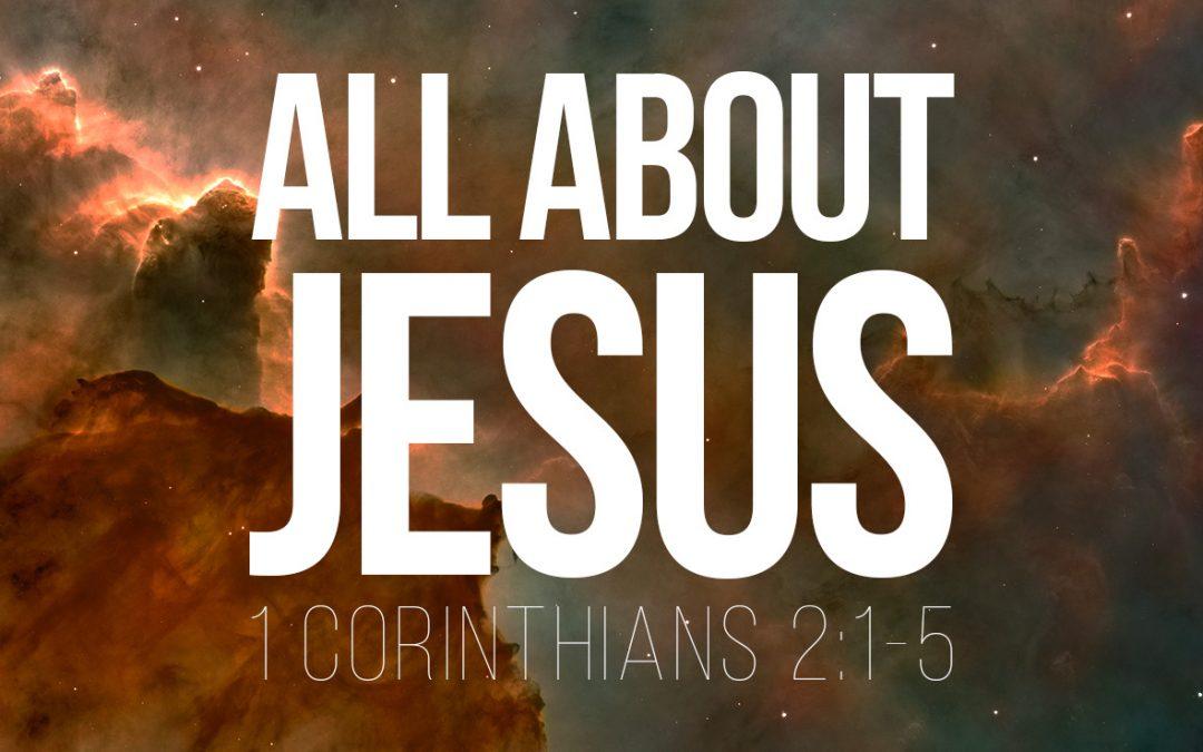 All About Jesus – 1 Corinthians 2:1-5