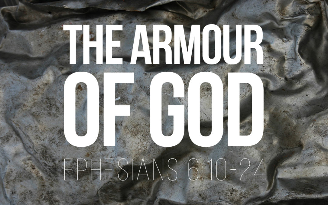 The Armour of God – Ephesians 6:10-24
