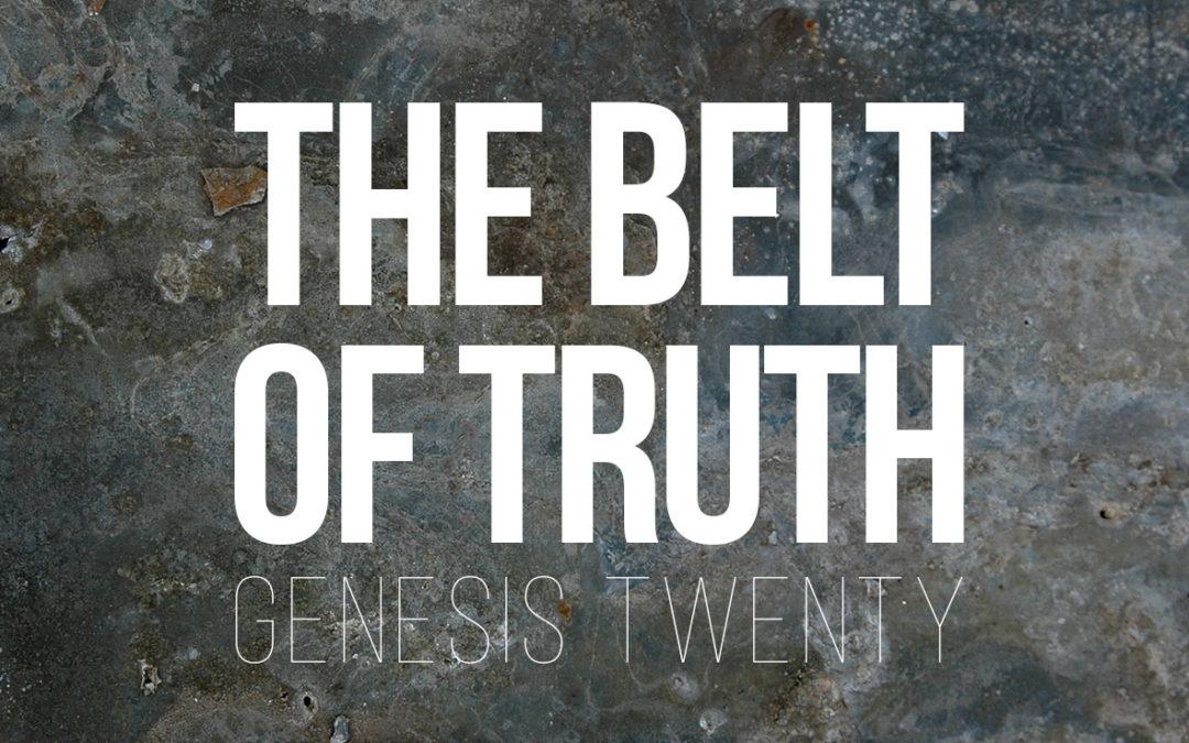 Belt of Truth – Genesis 20
