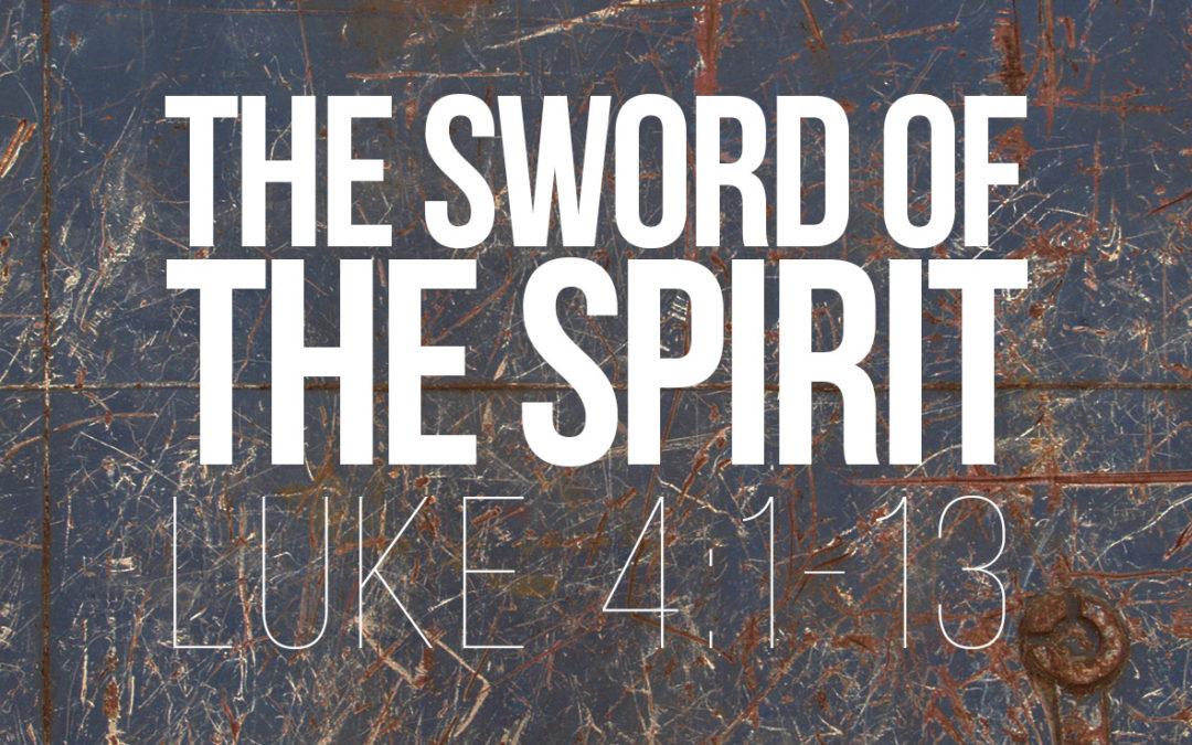 The Sword of the Spirit – Luke 4:1-13