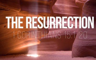 The Resurrection – 1 Corinthians 15:1-20