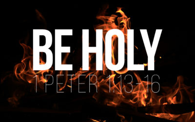 Be Holy – 1 Peter 1:13-16