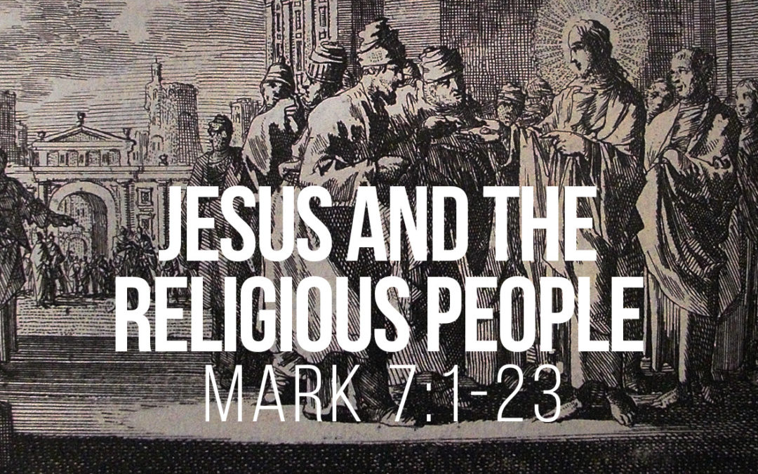 Jesus and the Religious People – Mark 7:1-23