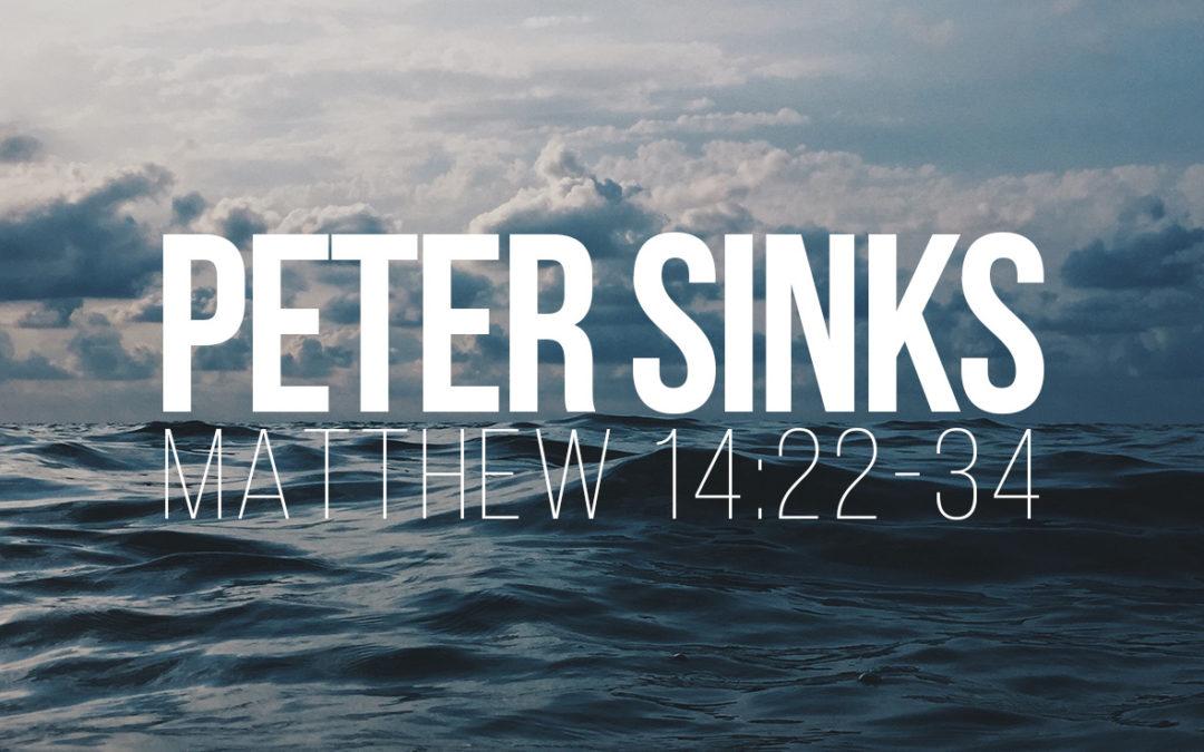 Peter Sinks – Matthew 14:22-34
