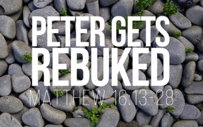 Peter Gets Rebuked – Matthew 16:13-28