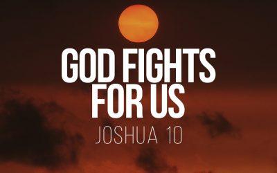 God Fights for Us – Joshua 10