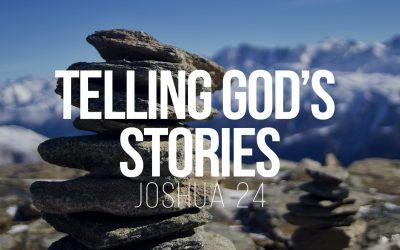 Telling God's Stories – Joshua 24
