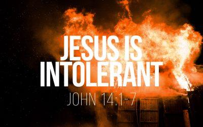 Jesus is Intolerant – John 14:1-6